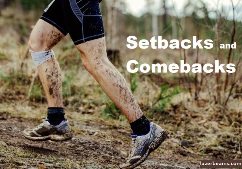 Setbacks and Comebacks
